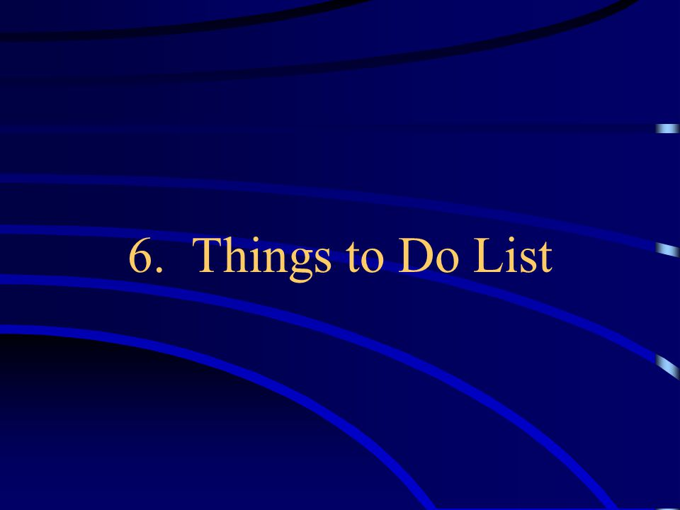 6. Things to Do List