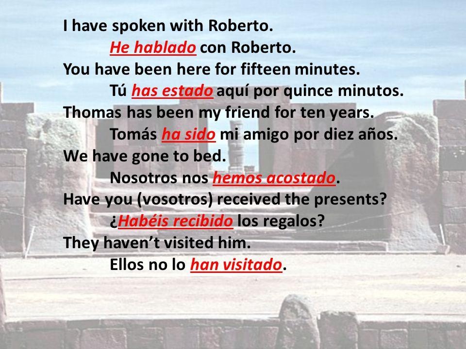 I have spoken with Roberto. He hablado con Roberto.