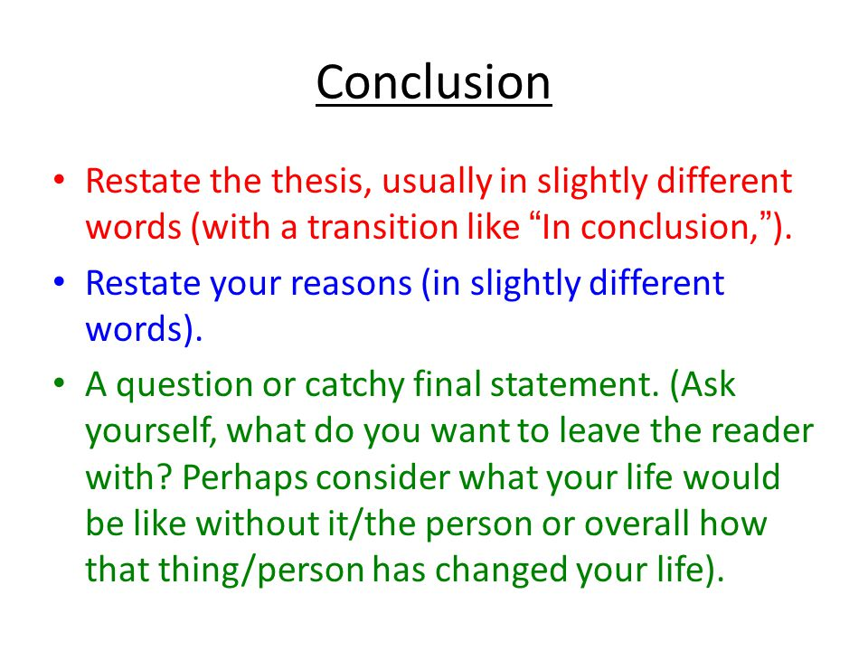 Conclusion A conclusion restates your argument and summarizes the evidence.