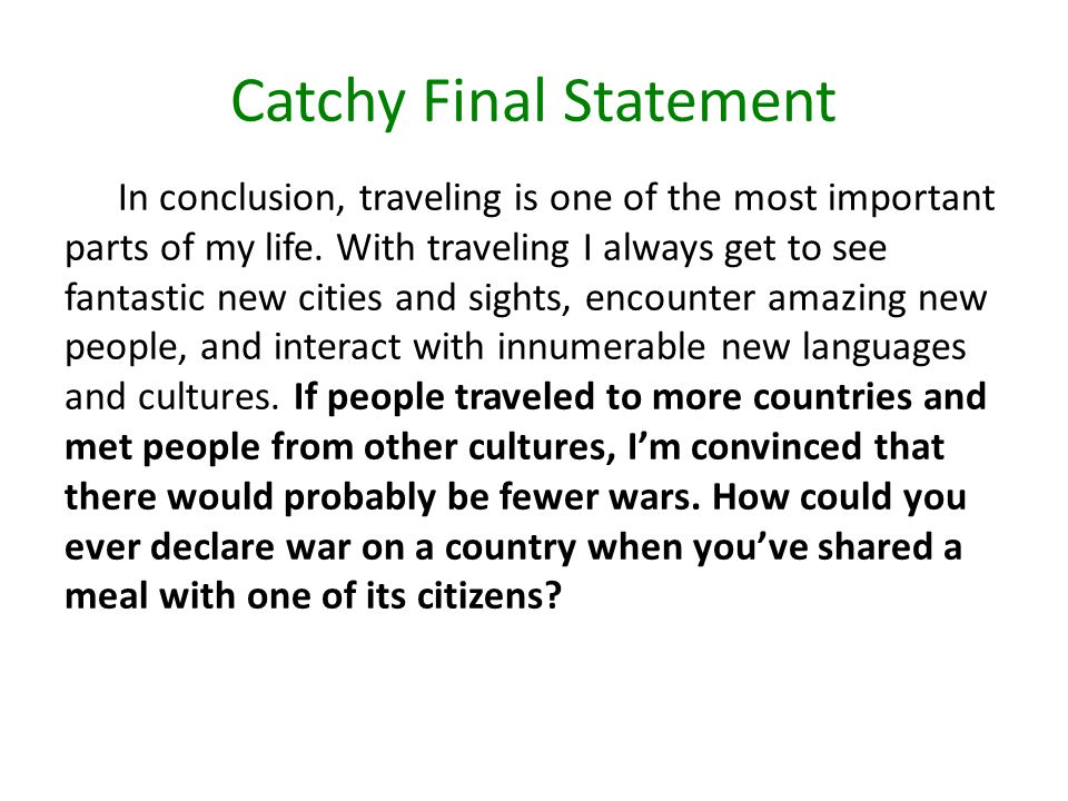 Catchy Final Statement In conclusion, traveling is one of the most important parts of my life.