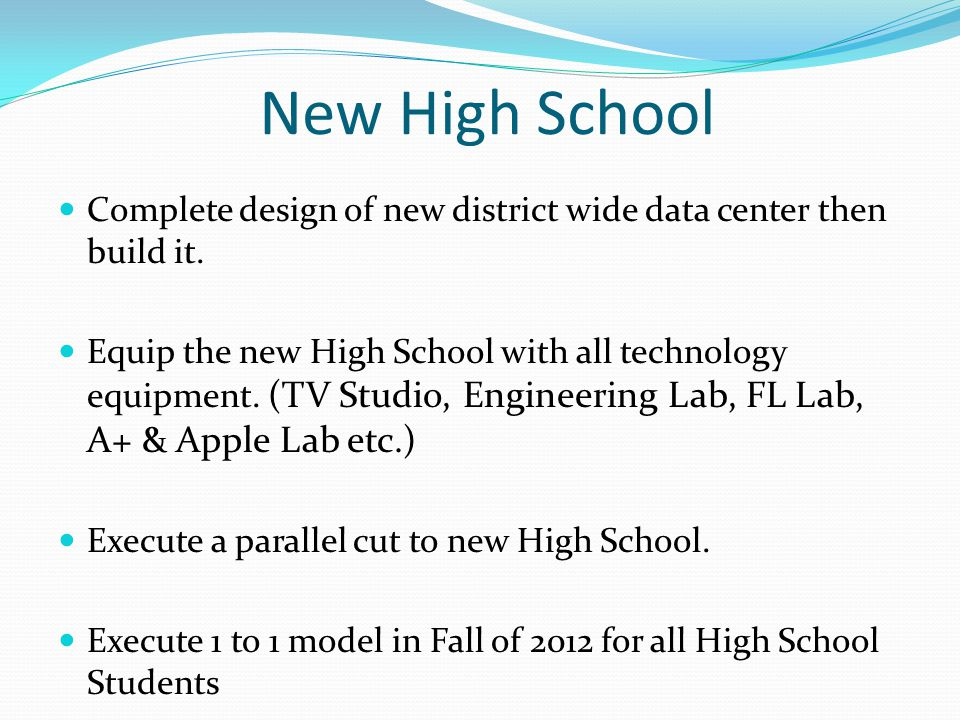New High School Complete design of new district wide data center then build it.