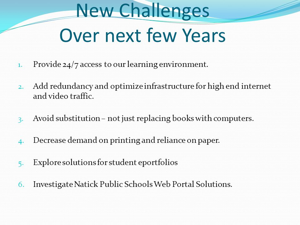 New Challenges Over next few Years 1. Provide 24/7 access to our learning environment.