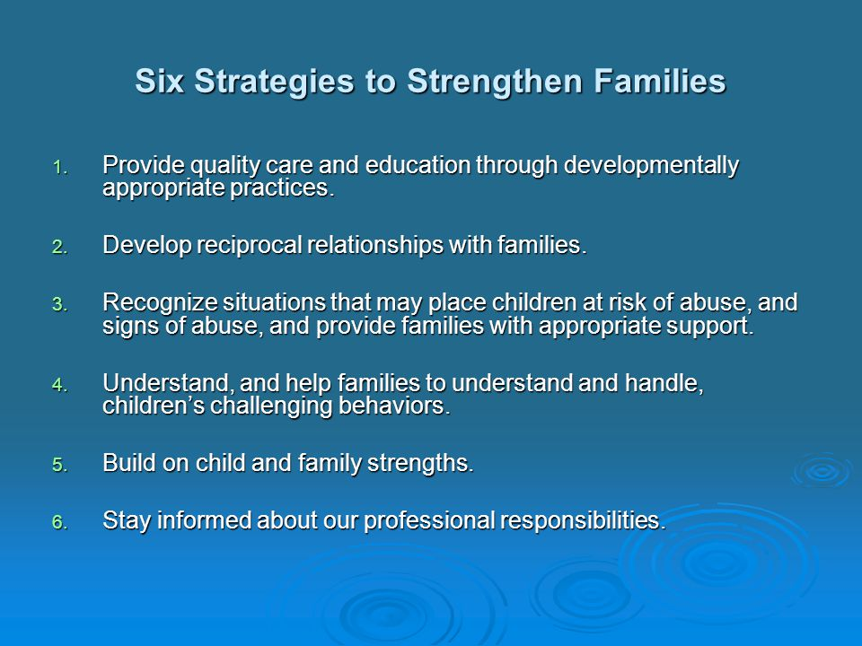 Strategy # 1: Provide quality care and education through developmentally appropriate practices Quality Care and Education…in Practice  Network, read, and keep up to date on early childhood practice through conferences and other professional development opportunities.