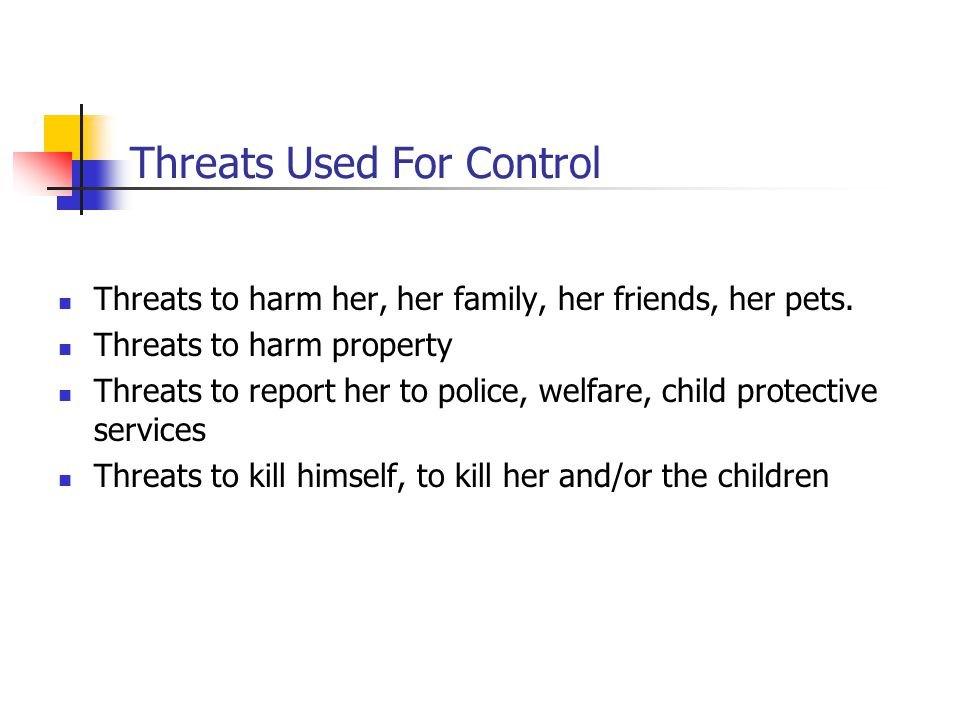 Using Children Threatening to hurt the children Threatening to take the children Putting her down to her children Sending messages through the children Using visitation to harass her