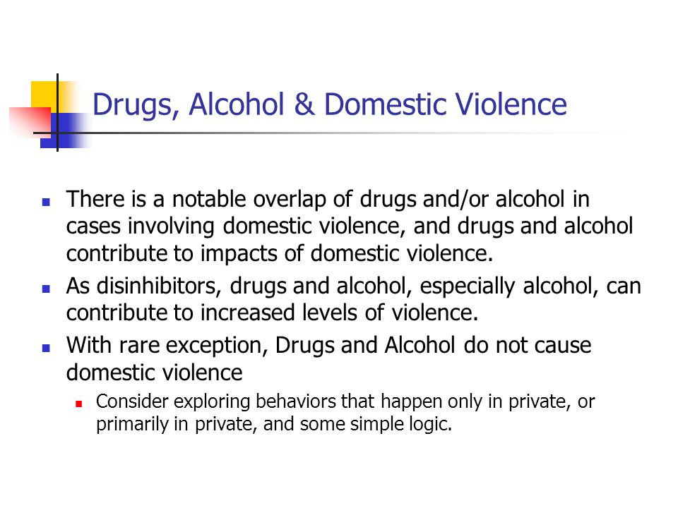Drugs, Alcohol & Domestic Violence… Victims are often coerced into using drugs and/or alcohol by their partners.