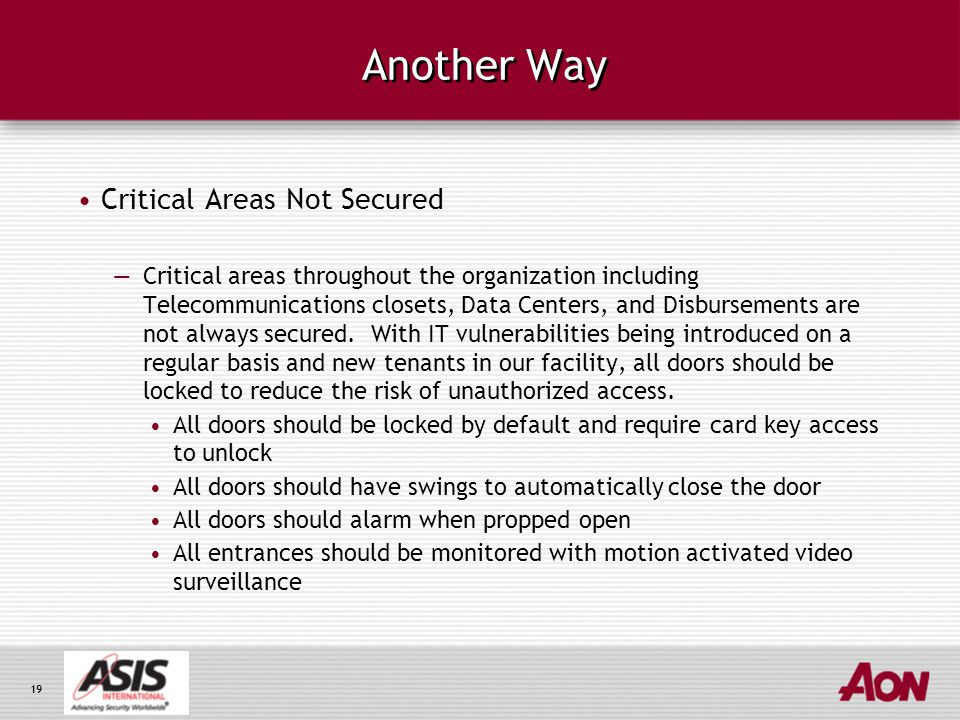 19 Another Way Critical Areas Not Secured —Critical areas throughout the organization including Telecommunications closets, Data Centers, and Disbursements are not always secured.