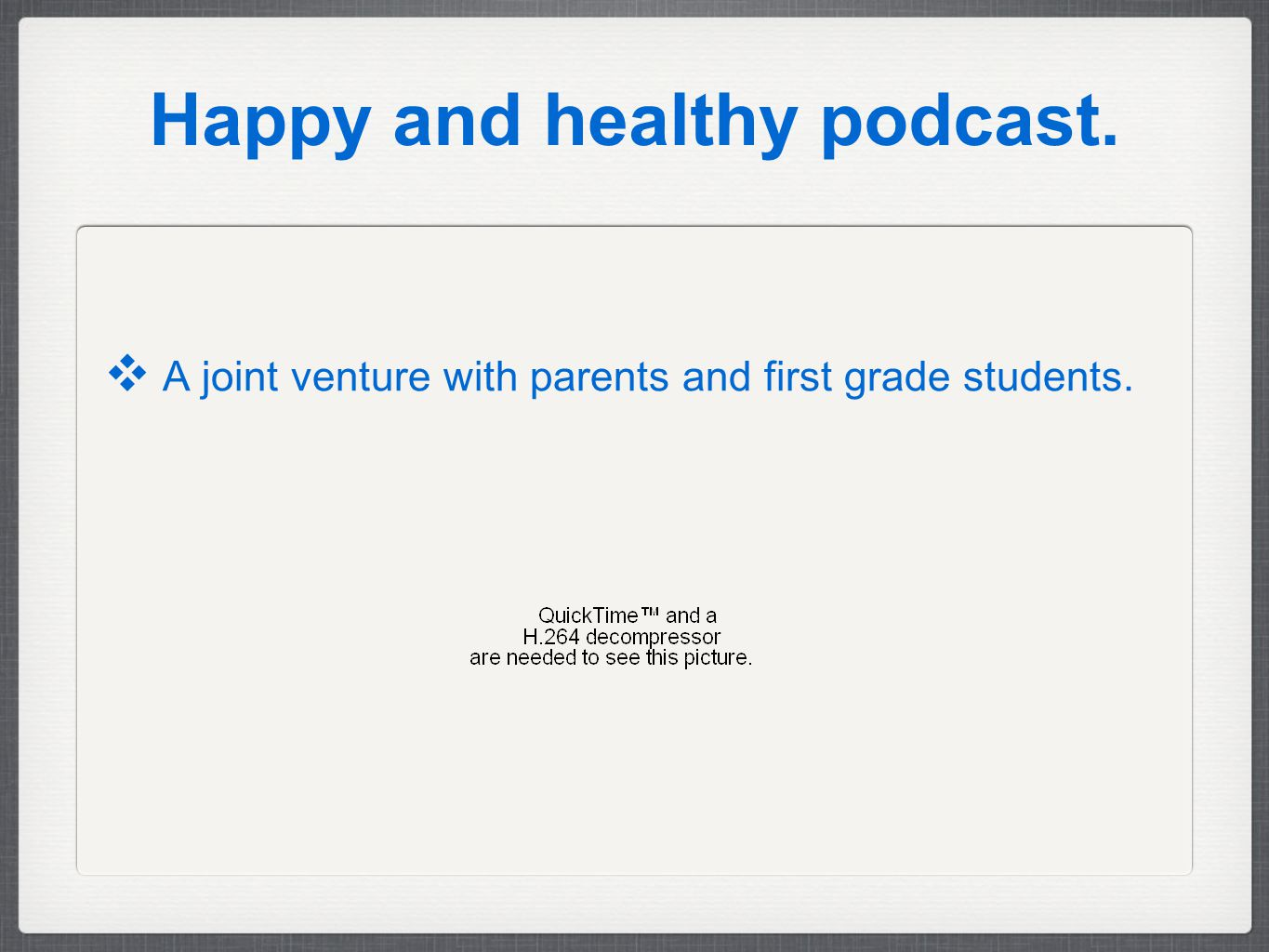 Happy and healthy podcast. ❖ A joint venture with parents and first grade students.