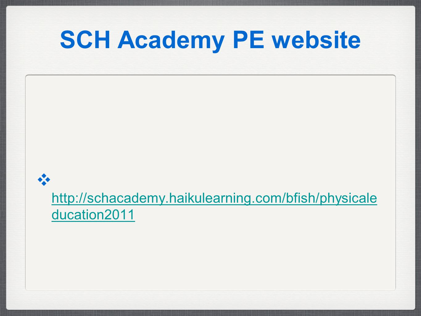 SCH Academy PE website ❖ http://schacademy.haikulearning.com/bfish/physicale ducation2011 http://schacademy.haikulearning.com/bfish/physicale ducation2011