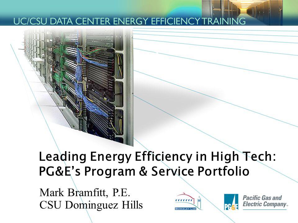 1 Leading Energy Efficiency in High Tech: PG&E's Program & Service Portfolio Mark Bramfitt, P.E.