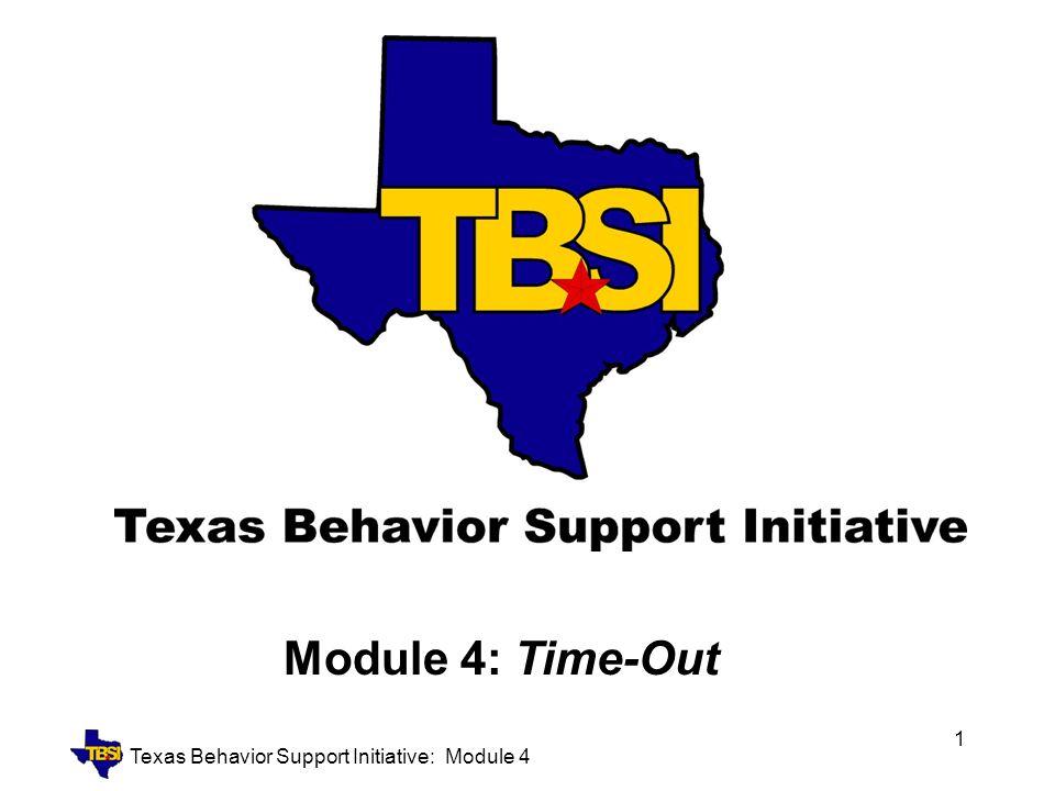 Texas Behavior Support Initiative: Module 4 1 Module 4: Time-Out