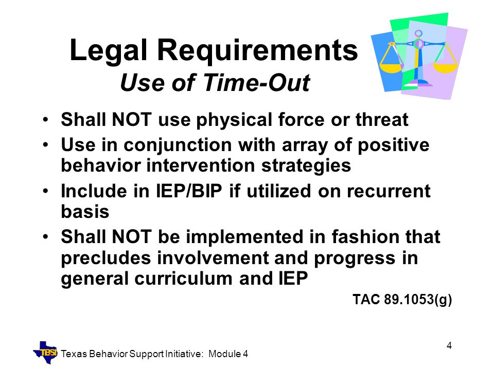 Texas Behavior Support Initiative: Module 4 5 Legal Requirements Training on Use of Time-Out Who.