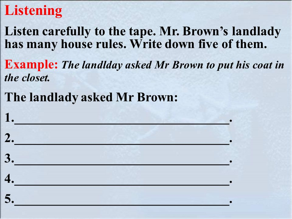 Listening Listen carefully to the tape.Mr. Brown's landlady has many house rules.