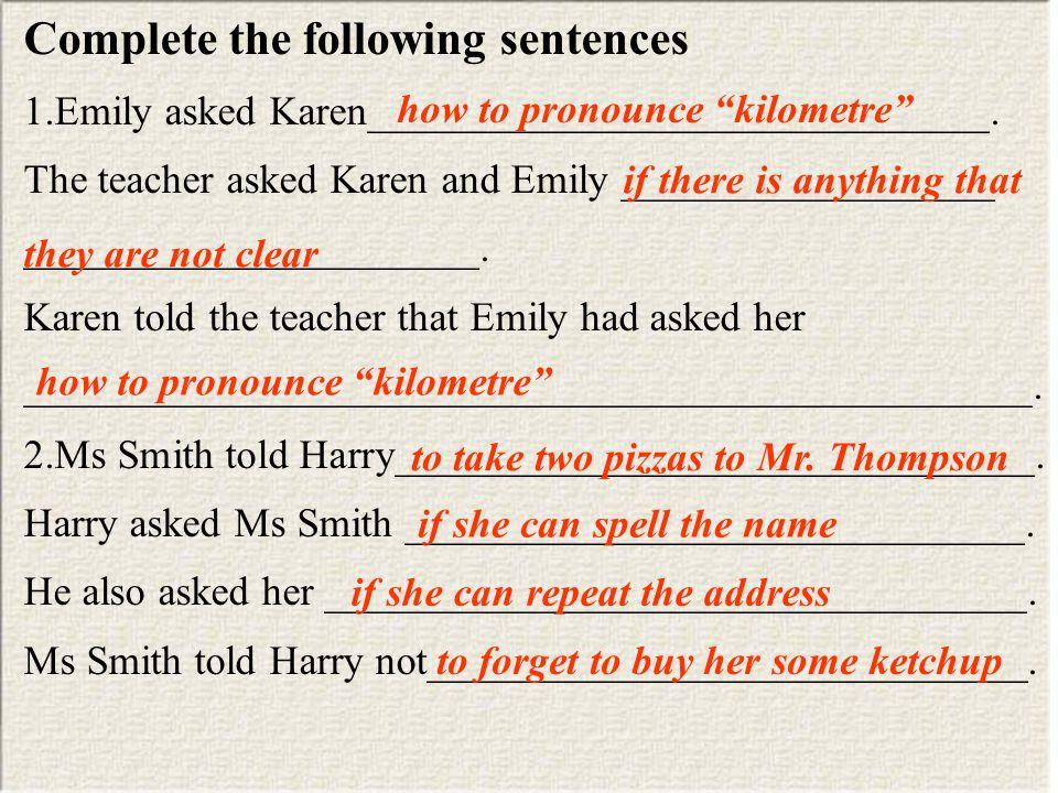 Complete the following sentences 1.Emily asked Karen______________________________.