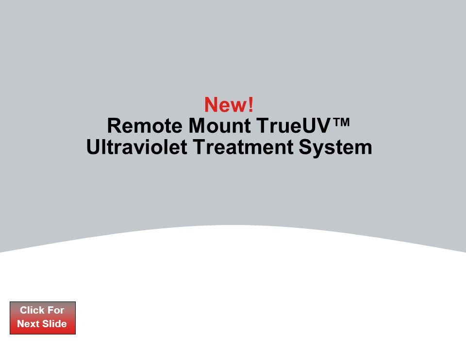 New! Remote Mount TrueUV™ Ultraviolet Treatment System Click For Next Slide