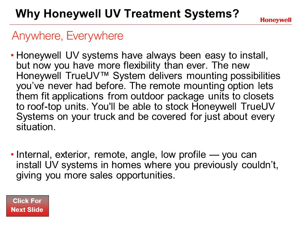 10 Year UltraClean Coil Guarantee Click For Next Slide 10-Year UltraClean Coil Guarantee Honeywell UV Treatment Systems are built for long-term effectiveness and come with a 10-Year UltraClean Coil Guarantee.