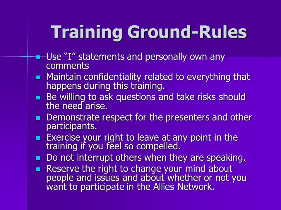 """Training Ground-Rules Use """"I"""" statements and personally own any comments Use """"I"""" statements and personally own any comments Maintain confidentiality r"""