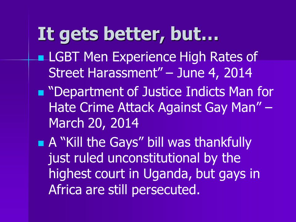 """It gets better, but… LGBT Men Experience High Rates of Street Harassment"""" – June 4, 2014 """"Department of Justice Indicts Man for Hate Crime Attack Agai"""