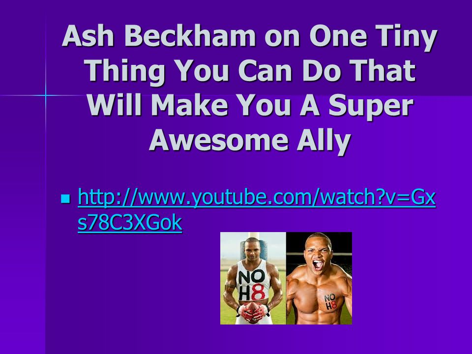 Ash Beckham on One Tiny Thing You Can Do That Will Make You A Super Awesome Ally http://www.youtube.com/watch?v=Gx s78C3XGok http://www.youtube.com/wa