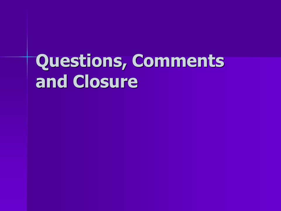Questions, Comments and Closure