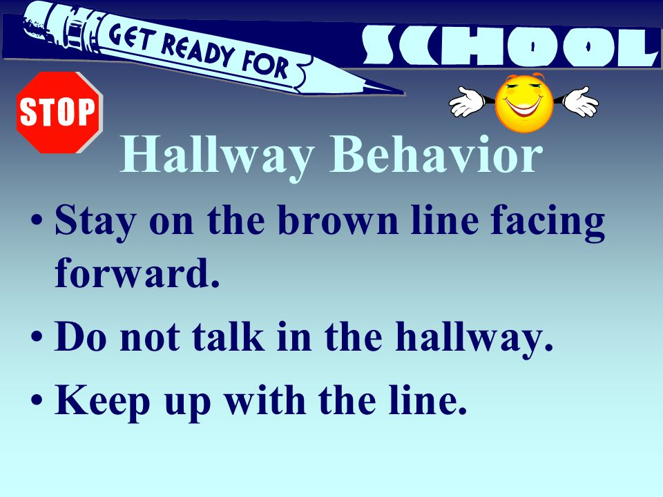 Hallway Behavior Stay on the brown line facing forward. Do not talk in the hallway. Keep up with the line.