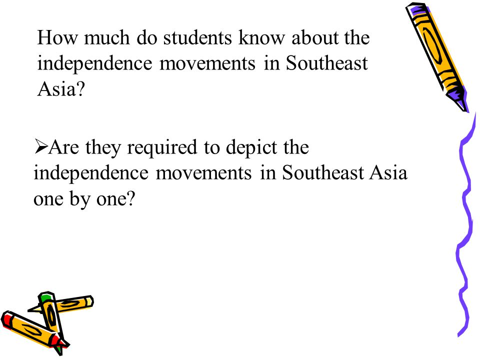 How much do students know about the independence movements in Southeast Asia?  Are they required to depict the independence movements in Southeast As