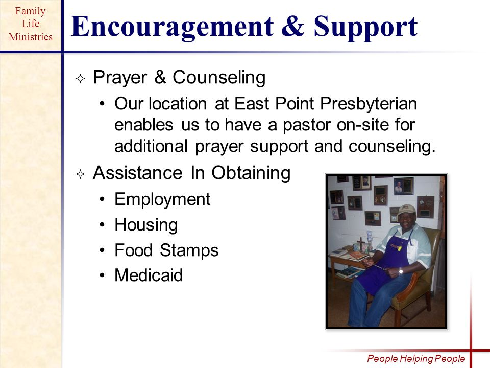 Family Life Ministries People Helping People  Prayer & Counseling Our location at East Point Presbyterian enables us to have a pastor on-site for additional prayer support and counseling.