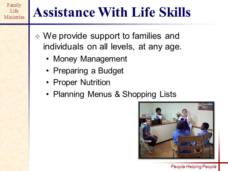 Family Life Ministries People Helping People  We provide support to families and individuals on all levels, at any age.