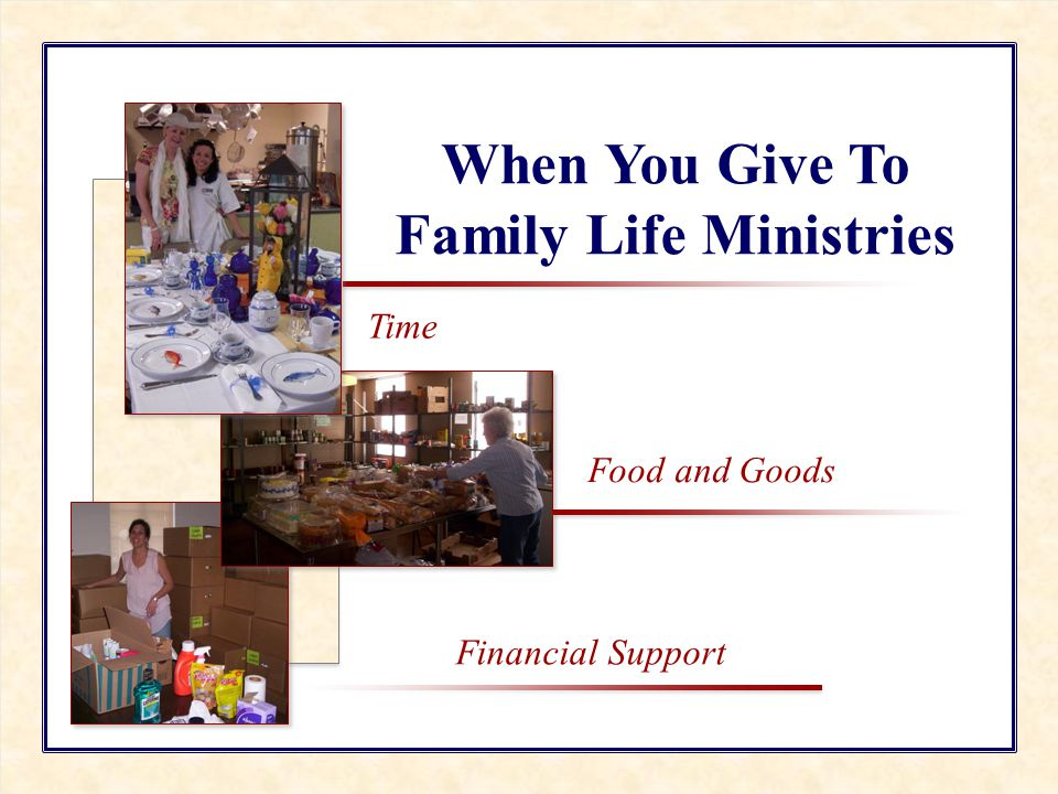 People Helping People Family Life Ministries Financial Support When You Give To Family Life Ministries Time Food and Goods