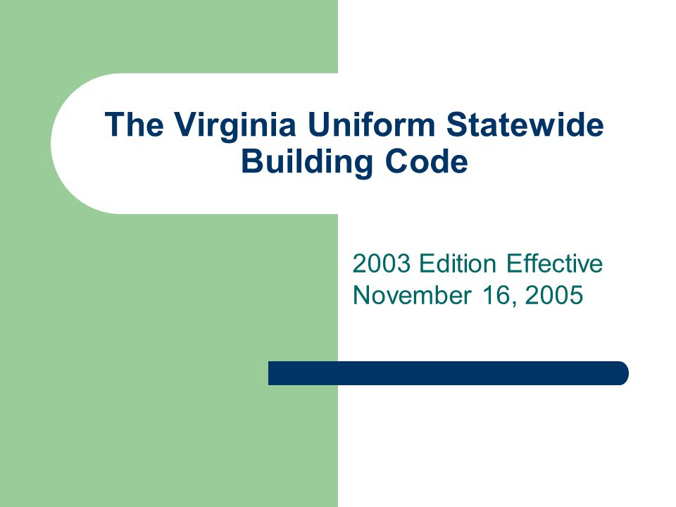 The Virginia Uniform Statewide Building Code 2003 Edition Effective November 16, 2005