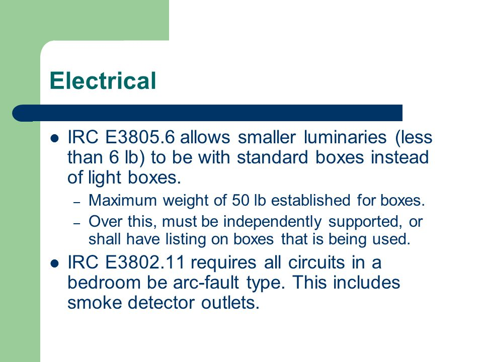 Electrical IRC E3805.6 allows smaller luminaries (less than 6 lb) to be with standard boxes instead of light boxes. – Maximum weight of 50 lb establis