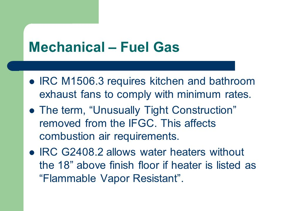 Mechanical – Fuel Gas IRC M1506.3 requires kitchen and bathroom exhaust fans to comply with minimum rates.