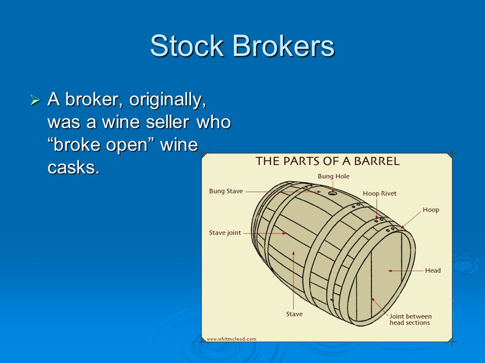 Stock Brokers  A broker, originally, was a wine seller who broke open wine casks.