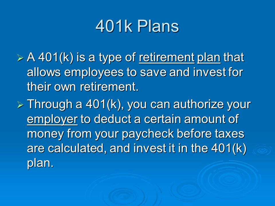 401k Plans  A 401(k) is a type of retirement plan that allows employees to save and invest for their own retirement.