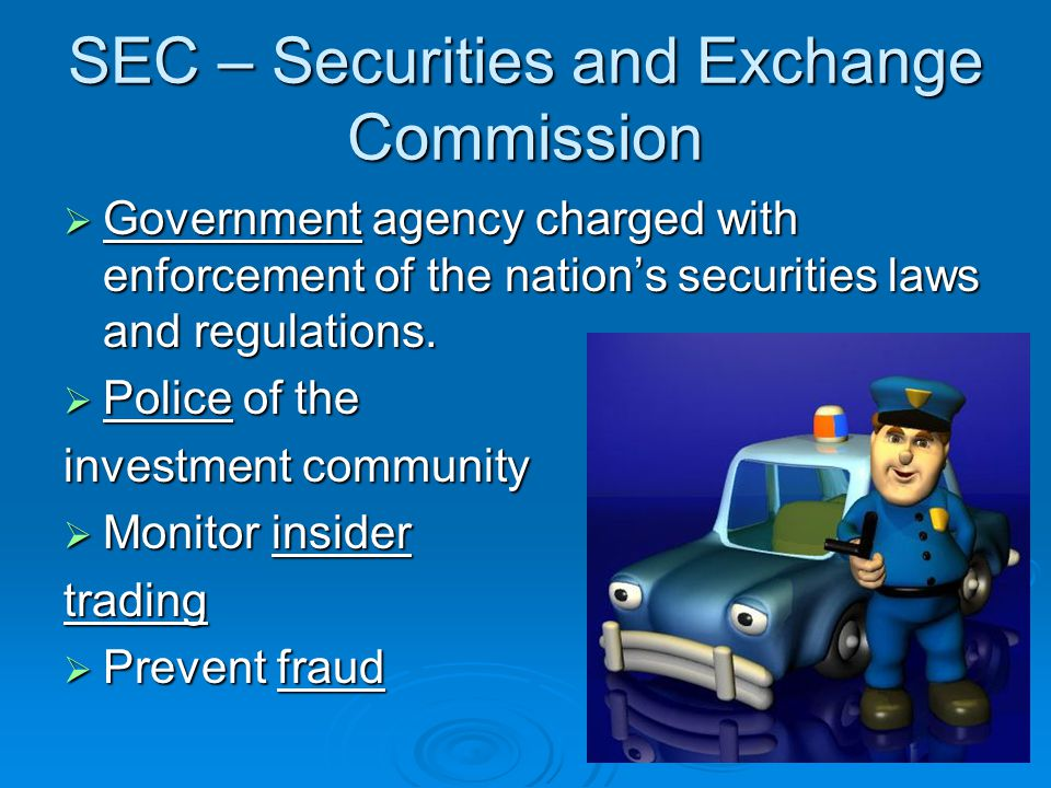SEC – Securities and Exchange Commission  Government agency charged with enforcement of the nation's securities laws and regulations.