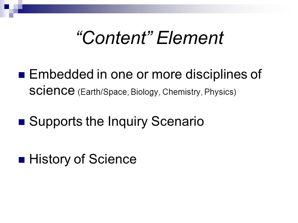 Content Element Embedded in one or more disciplines of science (Earth/Space, Biology, Chemistry, Physics) Supports the Inquiry Scenario History of Science