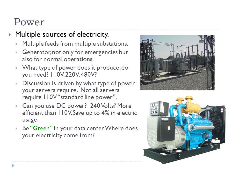 Power  Multiple sources of electricity.  Multiple feeds from multiple substations.