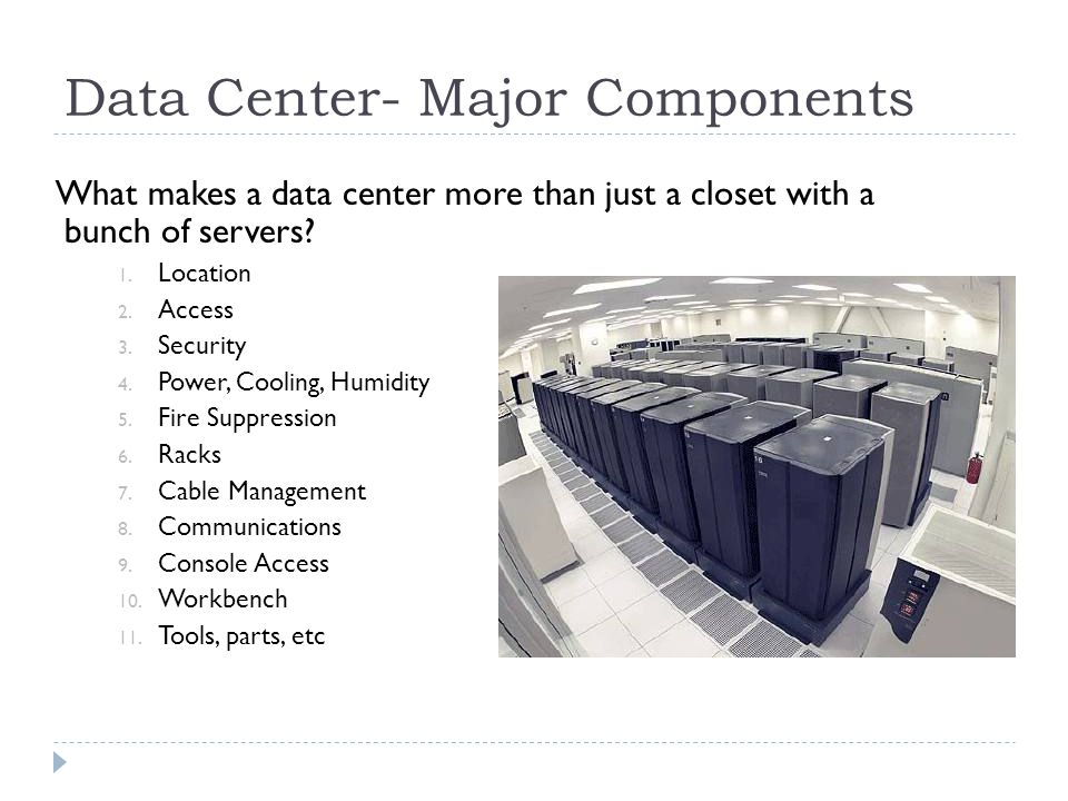 Data Center- Major Components What makes a data center more than just a closet with a bunch of servers.