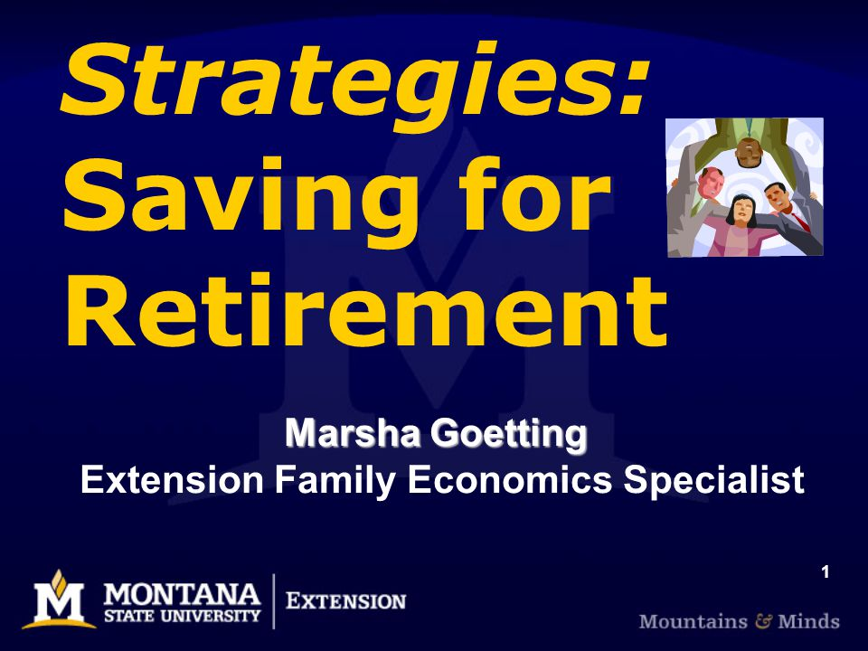 1 Strategies: Saving for Retirement Marsha Goetting Marsha Goetting Extension Family Economics Specialist