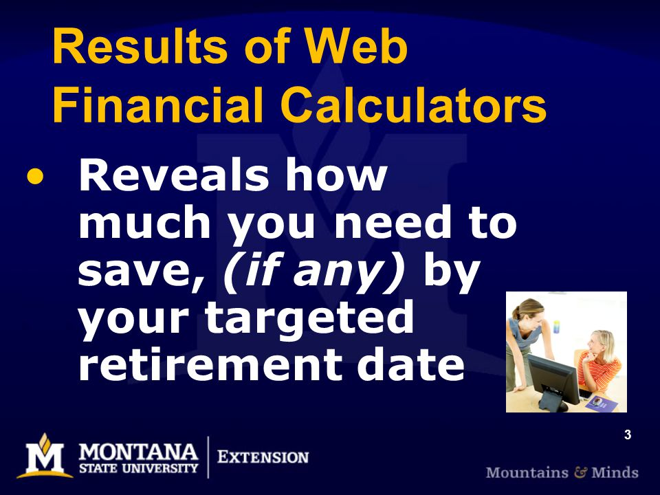 3 Results of Web Financial Calculators Reveals how much you need to save, (if any) by your targeted retirement date