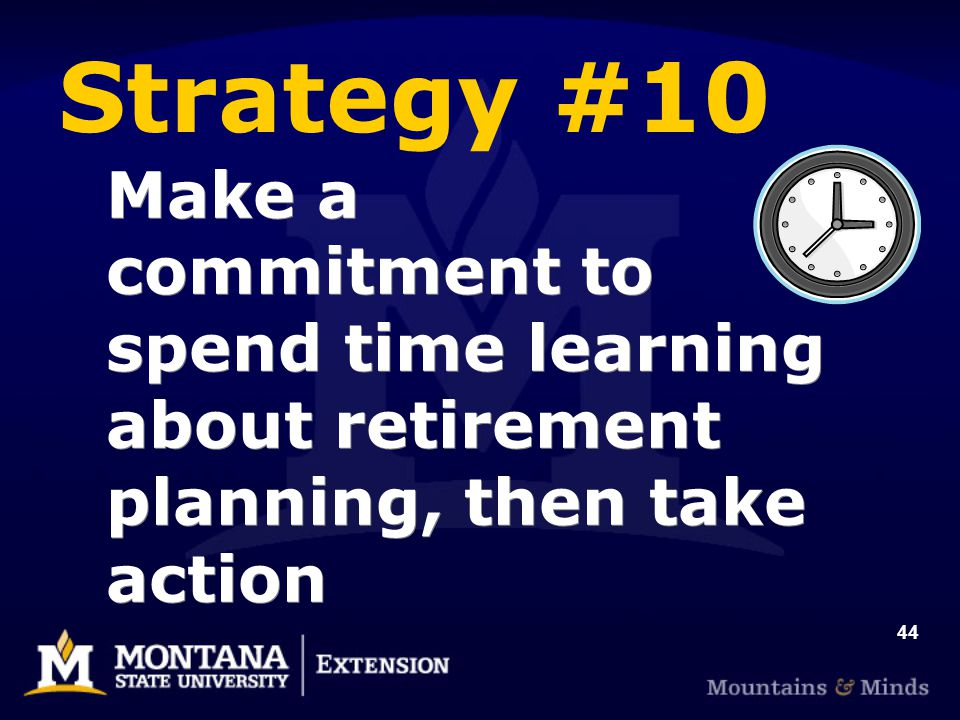 44 Make a commitment to spend time learning about retirement planning, then take action Strategy #10