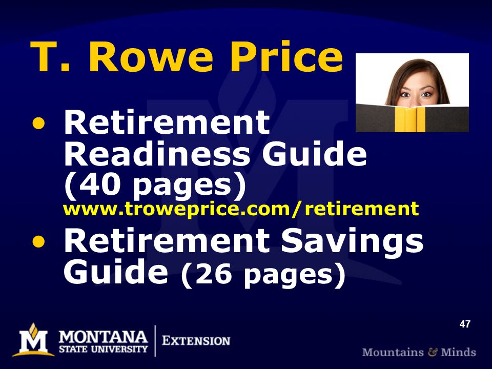 47 T. Rowe Price Retirement Readiness Guide (40 pages) www.troweprice.com/retirement Retirement Savings Guide (26 pages)
