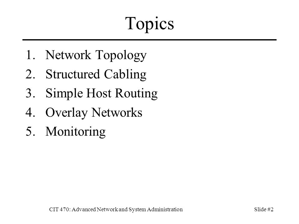 CIT 470: Advanced Network and System AdministrationSlide #3 Network Topology Arrangement of network elements, showing physical or logical interconnections between nodes.