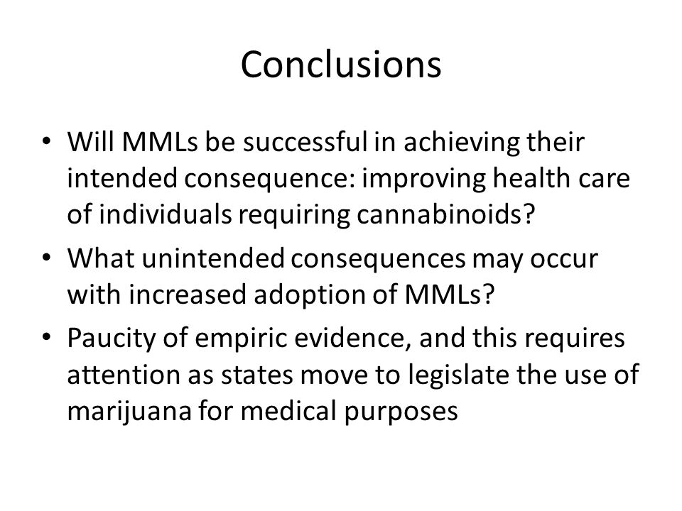 Conclusions Will MMLs be successful in achieving their intended consequence: improving health care of individuals requiring cannabinoids? What uninten