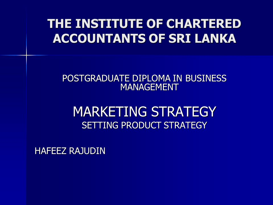 THE INSTITUTE OF CHARTERED ACCOUNTANTS OF SRI LANKA POSTGRADUATE DIPLOMA IN BUSINESS MANAGEMENT MARKETING STRATEGY SETTING PRODUCT STRATEGY HAFEEZ RAJ