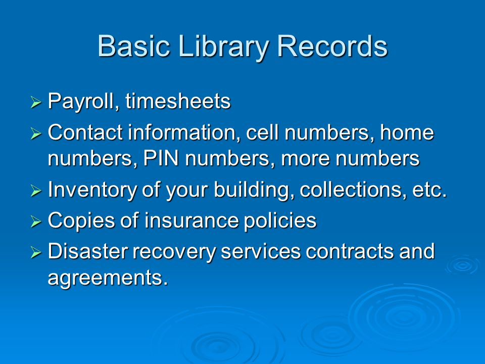 Basic Library Records  Payroll, timesheets  Contact information, cell numbers, home numbers, PIN numbers, more numbers  Inventory of your building,