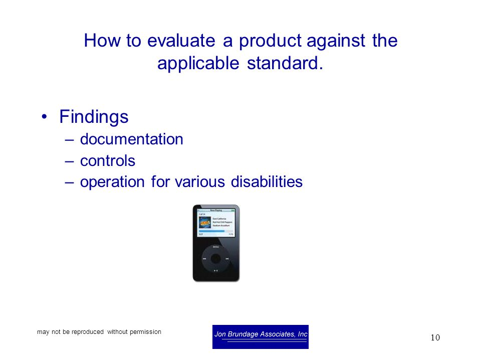 may not be reproduced without permission 10 How to evaluate a product against the applicable standard.
