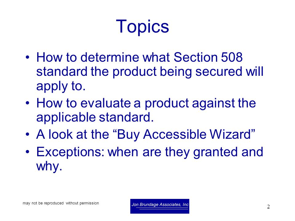 may not be reproduced without permission 2 Topics How to determine what Section 508 standard the product being secured will apply to.