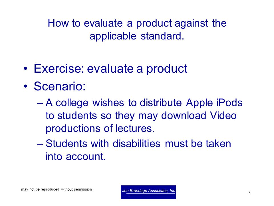 may not be reproduced without permission 5 How to evaluate a product against the applicable standard.