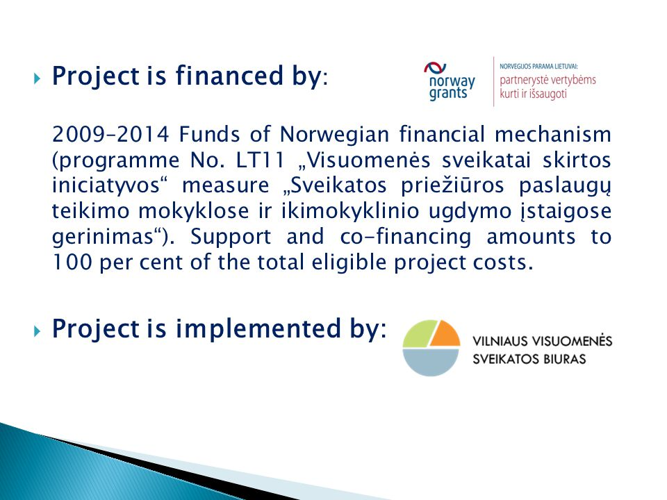  Project is financed by : 2009–2014 Funds of Norwegian financial mechanism (programme No.