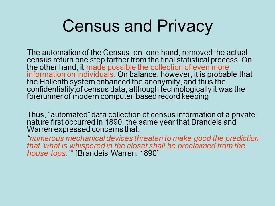 Census and Privacy The automation of the Census, on one hand, removed the actual census return one step farther from the final statistical process. On